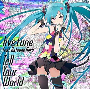 livetune feat. 初音ミク「Tell Your World」 (C)Crypton Future Media, Inc. crypton.net (C)FANTASISTAUTAMARO ALL RIGHTS RESERVED (C)2011 mebae/ Kaikai Kiki Co., Ltd. All Rights Reserved.